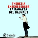 LA RAGAZZA DEL BAUHAUS di Theresia Enzensberger